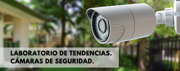 LABORATORIO DE TENDENCIAS. CAMÁRAS DE SEGURIDAD.